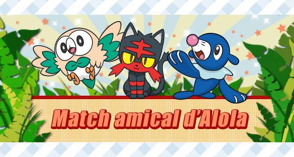 Nouvelle compétition en ligne sur Pokémon Soleil et Lune : Match amical d'Alola